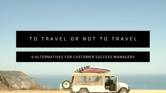 Should customer success managers travel?